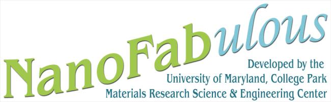 NanoFabulous: Developed by the University of Maryland, College Park MRSEC